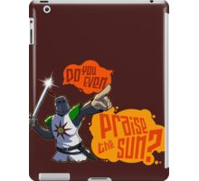 Do you even PRAISE THE SUN? iPad Case/Skin