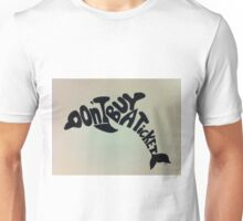 Don't Buy A Ticket Unisex T-Shirt