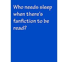Who Needs Sleep - Fanfiction Photographic Print
