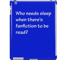 Who Needs Sleep - Fanfiction iPad Case/Skin
