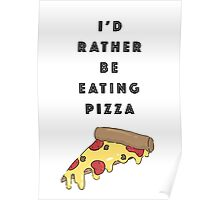 I'd Rather be Eating Pizza Poster