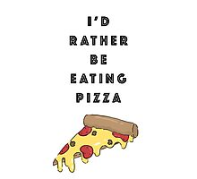 I'd Rather be Eating Pizza Photographic Print