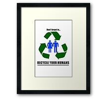 Recycle your humans Framed Print