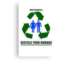 Recycle your humans Canvas Print