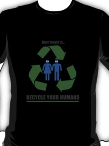 Recycle your humans T-Shirt