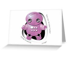 Mitsu Pink Robot - Take Me to your Leader! Greeting Card