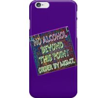 NO ALCOHOL beyond this... iPhone Case/Skin