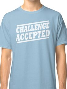 Challenge Accepted T-Shirt Classic T-Shirt