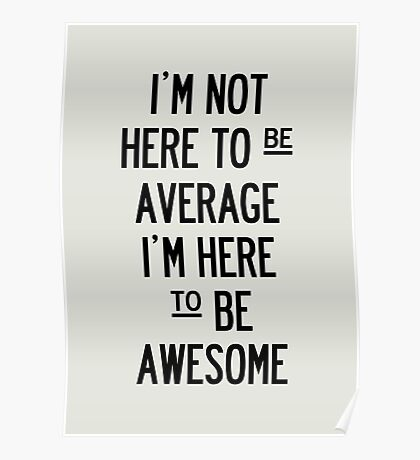 I'm Not Here To Be Average. Poster