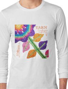 All You Need Is...Yarn! Long Sleeve T-Shirt