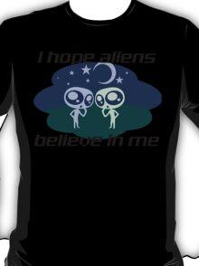I HOPE ALIENS BELIEVE IN ME T-Shirt
