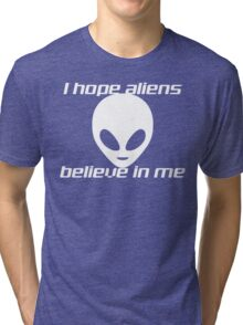 I HOPE ALIENS BELIEVE IN ME Tri-blend T-Shirt