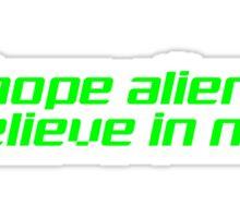 I HOPE ALIENS BELIEVE IN ME Sticker