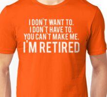 I'm RETIRED! FUNNY Humor Unisex T-Shirt