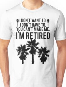 I'm RETIRED! FUNNY Humor Unisex T-Shirt