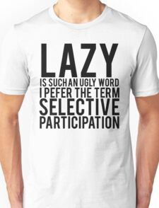 Selective Participation Not Lazy Unisex T-Shirt
