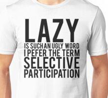 Selective Participation Not Lazy Unisex T-Shirt