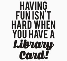Fun Isnt Hard Library Card by mralan