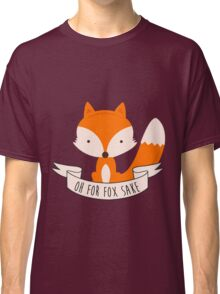 Oh For Fox Sake Classic T-Shirt