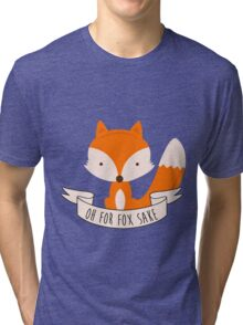 Oh For Fox Sake Tri-blend T-Shirt