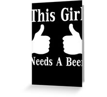 This Girl Needs A Beer Greeting Card