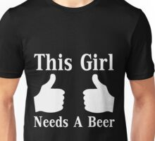 This Girl Needs A Beer Unisex T-Shirt