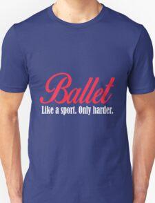 Ballet.Like a Sport. Only harder. T-Shirt