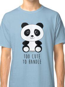 Too cute to handle panda Classic T-Shirt