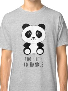 Too cute to handle panda Classic T-Shirt