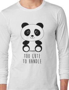 Too cute to handle panda Long Sleeve T-Shirt
