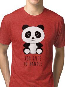 Too cute to handle panda Tri-blend T-Shirt