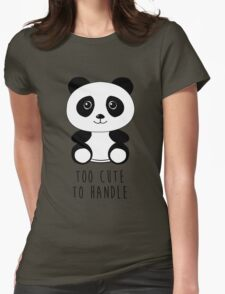 Too cute to handle panda Womens Fitted T-Shirt