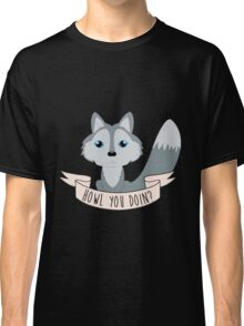 Howl you doin? Wolf Classic T-Shirt