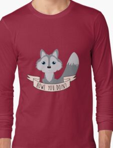 Howl you doin? Wolf Long Sleeve T-Shirt