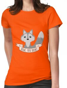 Howl you doin? Wolf Womens Fitted T-Shirt