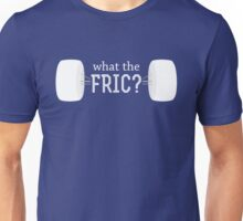 What the FRIC? Unisex T-Shirt