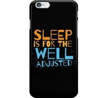 SLEEP is for the well adjusted iPhone Case/Skin