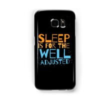 SLEEP is for the well adjusted Samsung Galaxy Case/Skin