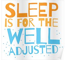 SLEEP is for the well adjusted Poster