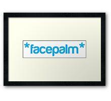 *facepalm* Framed Print