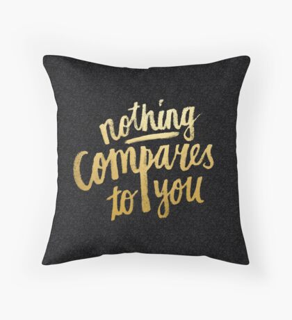 Nothing compares to you Throw Pillow