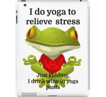 I do yoga to relieve stress Just kidding, I drink iPad Case/Skin