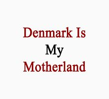 Denmark Is My Motherland  Unisex T-Shirt