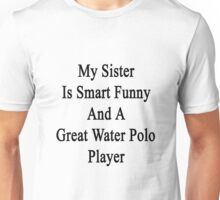 My Sister Is Smart Funny And A Great Water Polo Player  Unisex T-Shirt