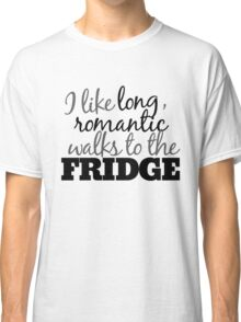 Long romantic walks to the fridge Classic T-Shirt