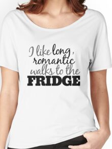 Long romantic walks to the fridge Women's Relaxed Fit T-Shirt