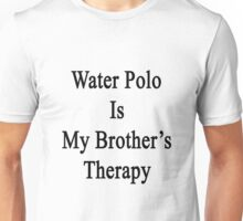 Water Polo Is My Brother's Therapy  Unisex T-Shirt