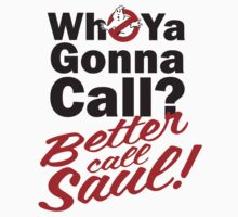 Who ya gonna call? Better call Saul by baygonwarrior