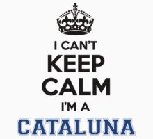 I cant keep calm Im a CATALUNA by icanting