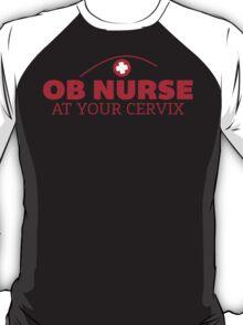 Nurse Humor - OB Nurse At Your Cervix - Funny T Shirt T-Shirt
